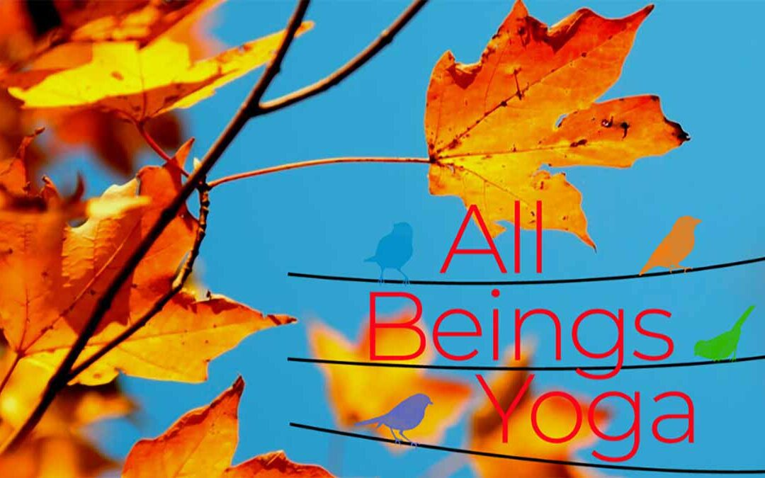Fall into Autumn Reconnect with All Beings Yoga